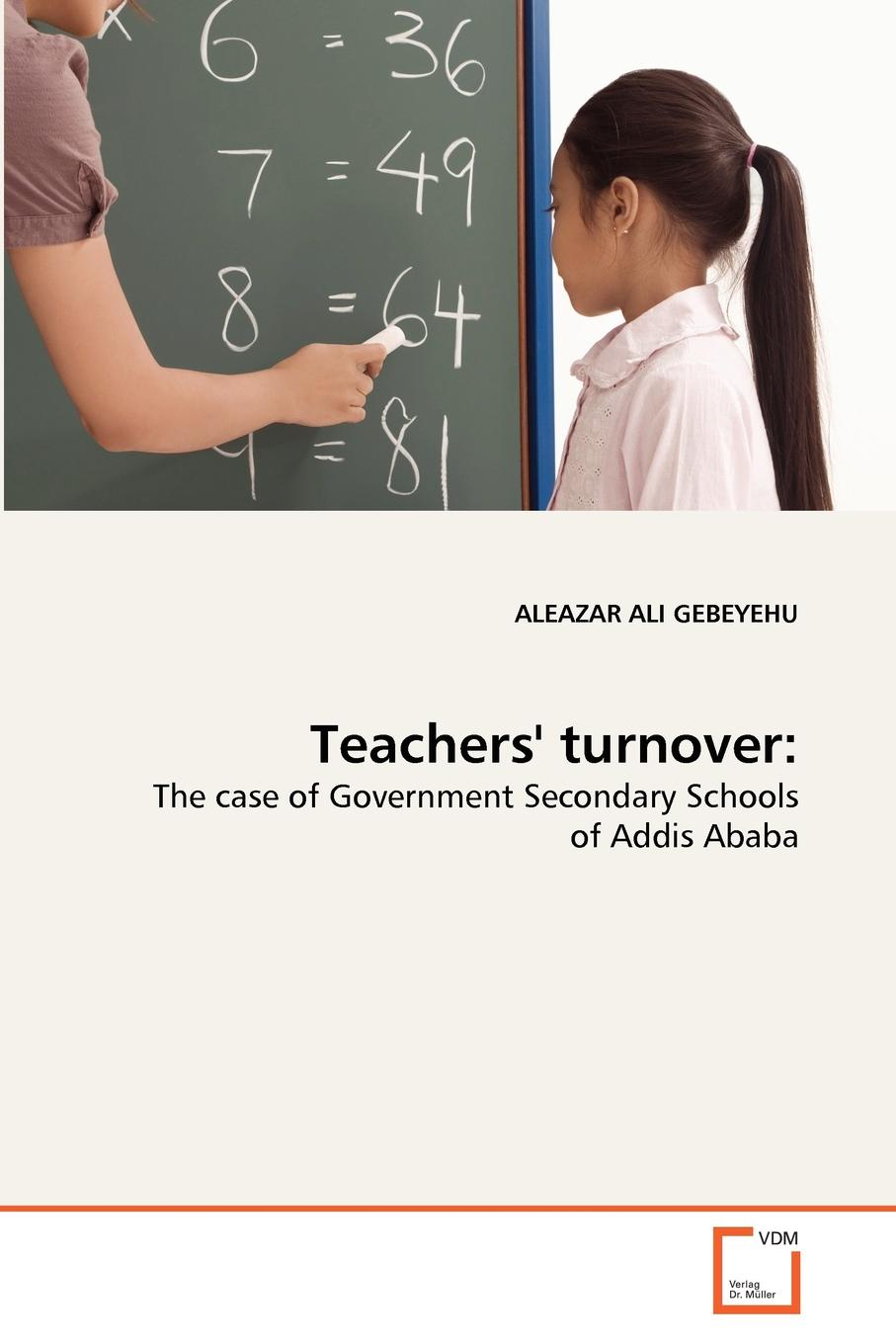ALEAZAR ALI GEBEYEHU Teachers. turnover good the bad and the bottom line a study of rewards and punishments