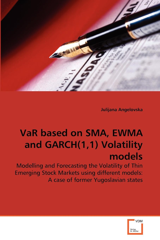 Julijana Angelovska VaR based on SMA, EWMA and GARCH(1,1) Volatility models volatility models