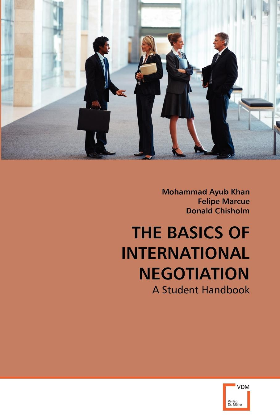 Mohammad Ayub Khan, Felipe Marcue, Donald Chisholm THE BASICS OF INTERNATIONAL NEGOTIATION yoram koren the global manufacturing revolution product process business integration and reconfigurable systems