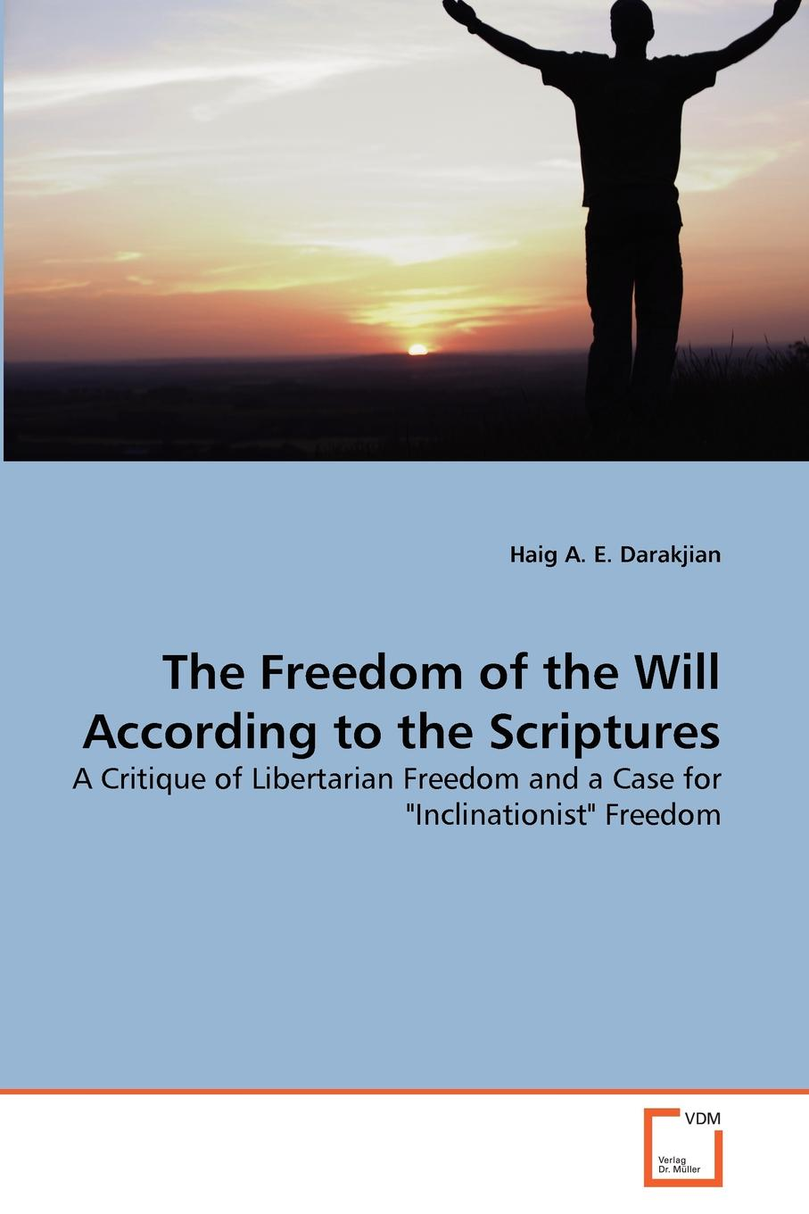 Haig A. E. Darakjian The Freedom of the Will According to the Scriptures mark holloway the freedom diaries god speaks back