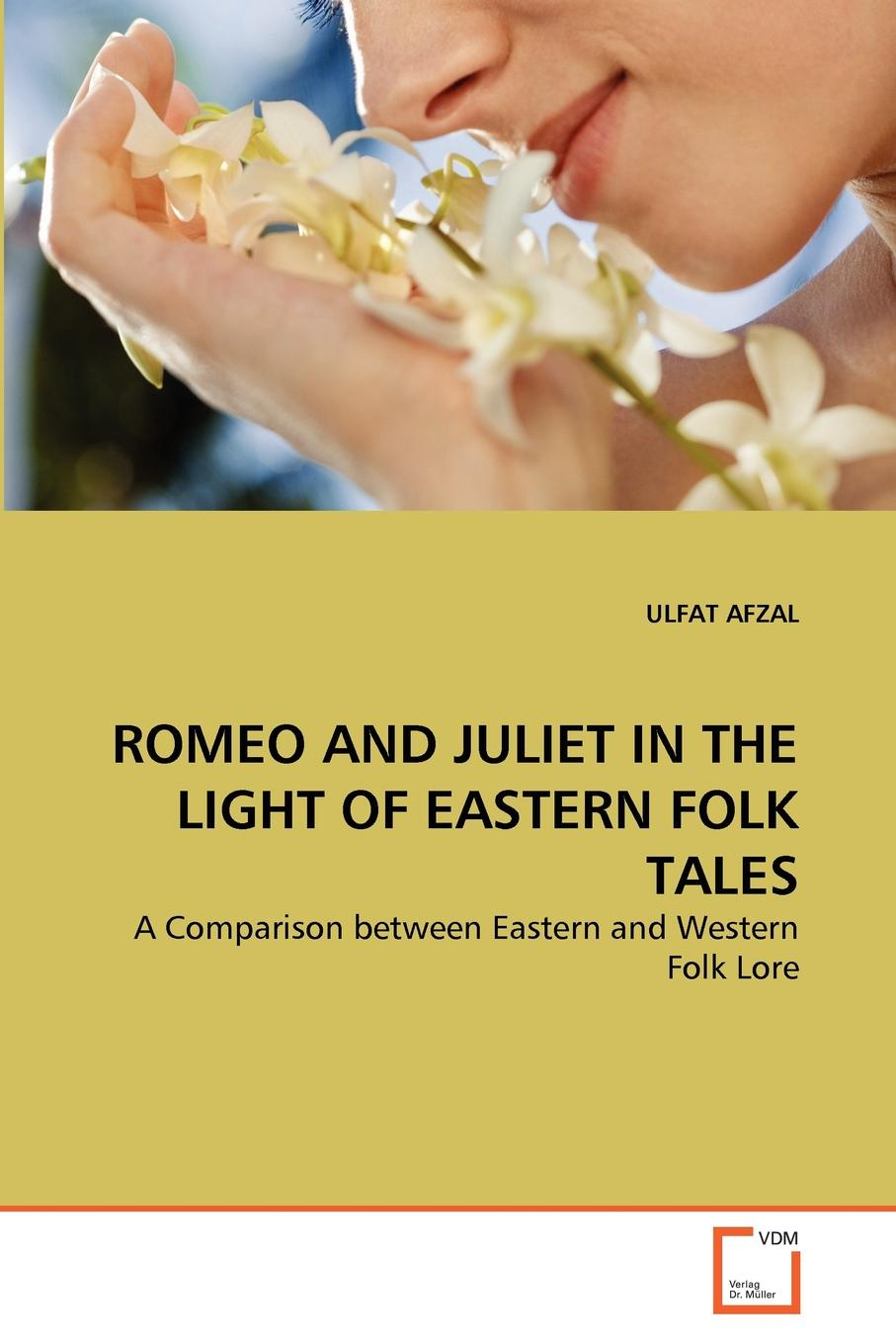 ULFAT AFZAL ROMEO AND JULIET IN THE LIGHT OF EASTERN FOLK TALES цена в Москве и Питере