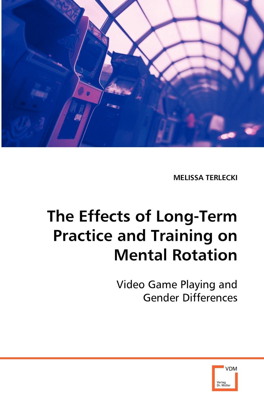 MELISSA TERLECKI The Effects of Long-Term Practice and Training on Mental Rotation mental