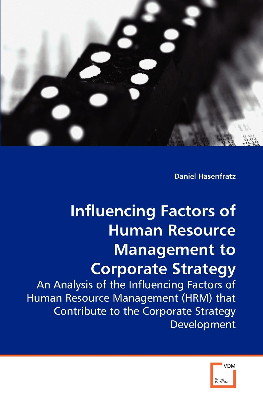 Daniel Hasenfratz Influencing Factors of Human Resource Management to Corporate Strategy недорго, оригинальная цена