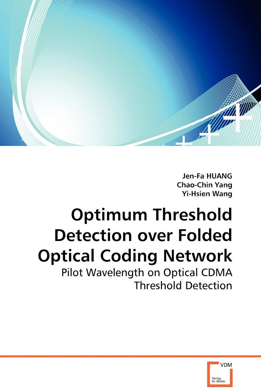 Jen-Fa HUANG, Chao-Chin Yang, Yi-Hsien Wang Optimum Threshold Detection over Folded Optical Coding Network - Pilot Wavelength on Optical CDMA Threshold Detection khaldoun agha al network coding