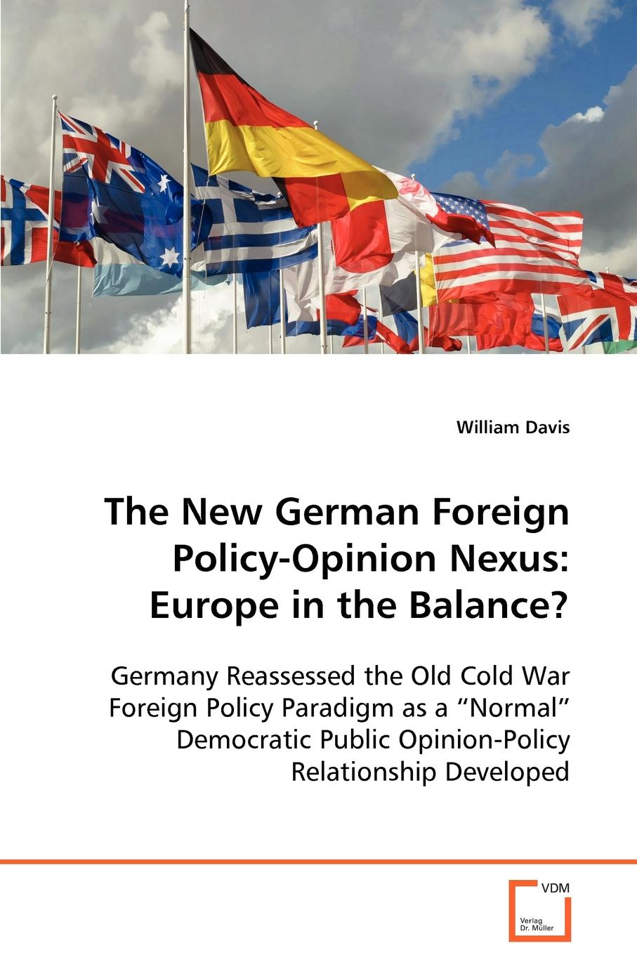 William Davis The New German Foreign Policy-Opinion Nexus. Europe in the Balance.