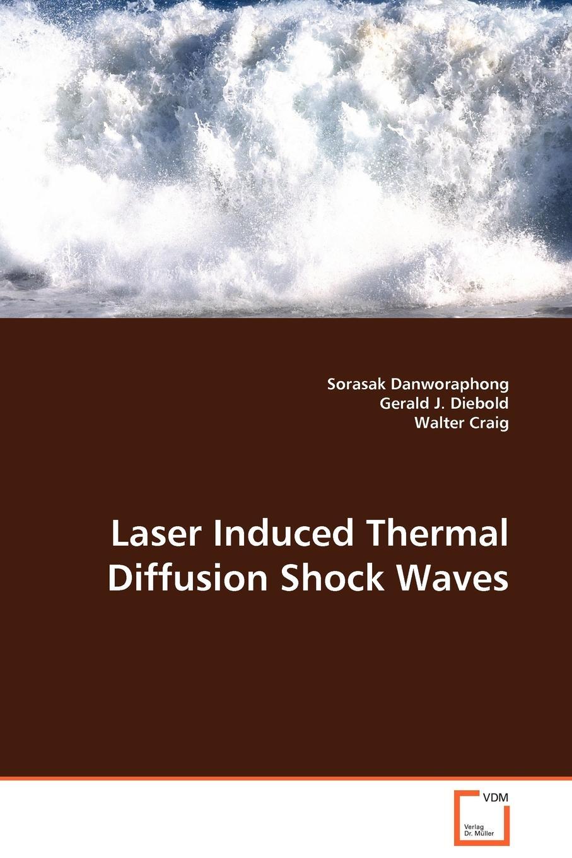 Sorasak Danworaphong, Gerald J. Diebold, Walter Craig Laser Induced Thermal Diffusion Shock Waves alain boutier laser metrology in fluid mechanics granulometry temperature and concentration measurements
