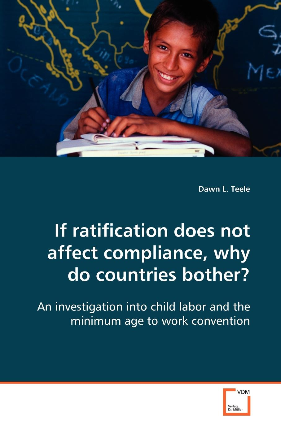 Dawn L. Teele If ratification does not affect compliance, why do countries bother. saleh alkafri child labor and schooling