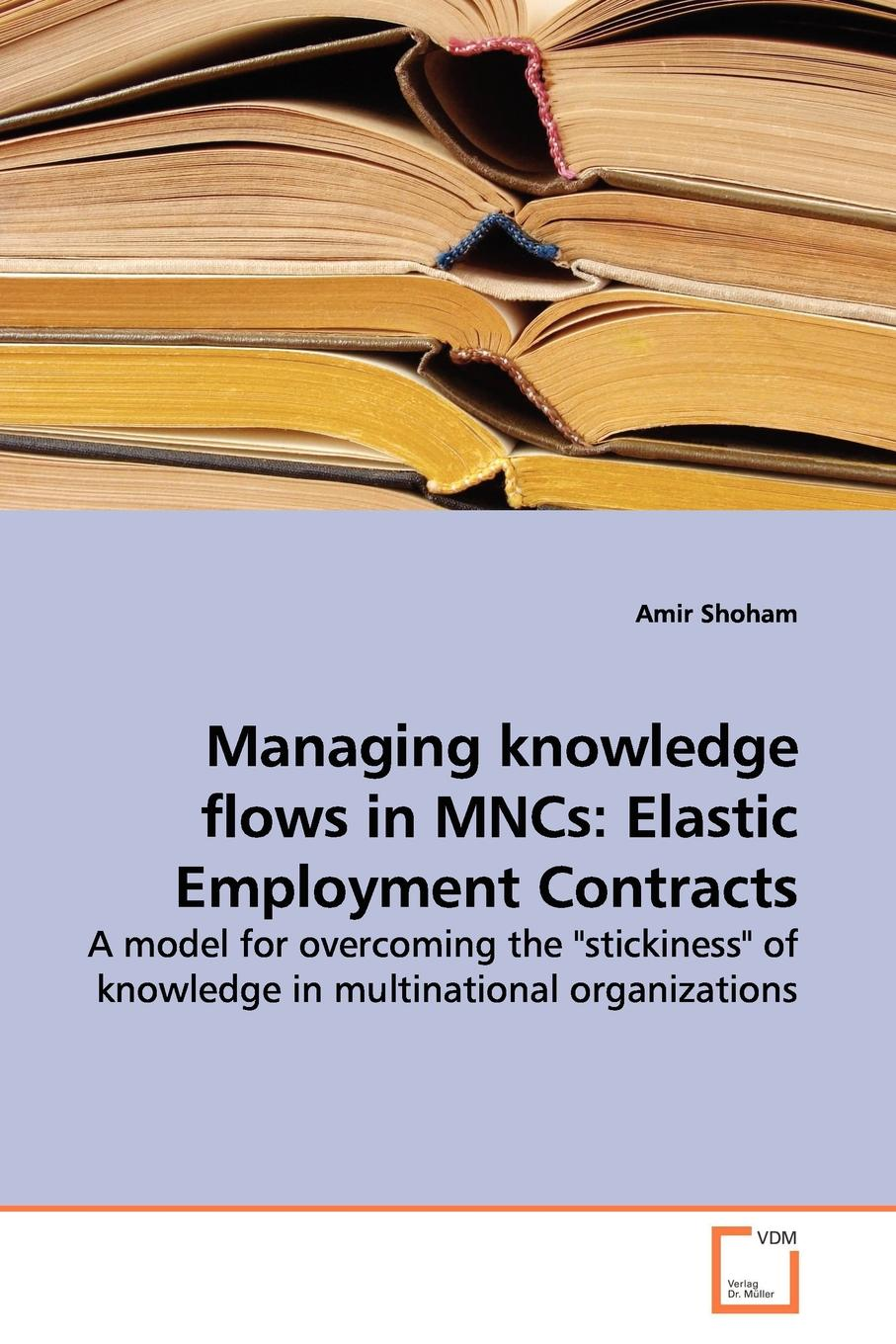 Amir Shoham Managing knowledge flows in MNCs. Elastic Employment Contracts samuel crumpe an essay on the best means of providing employment for the people
