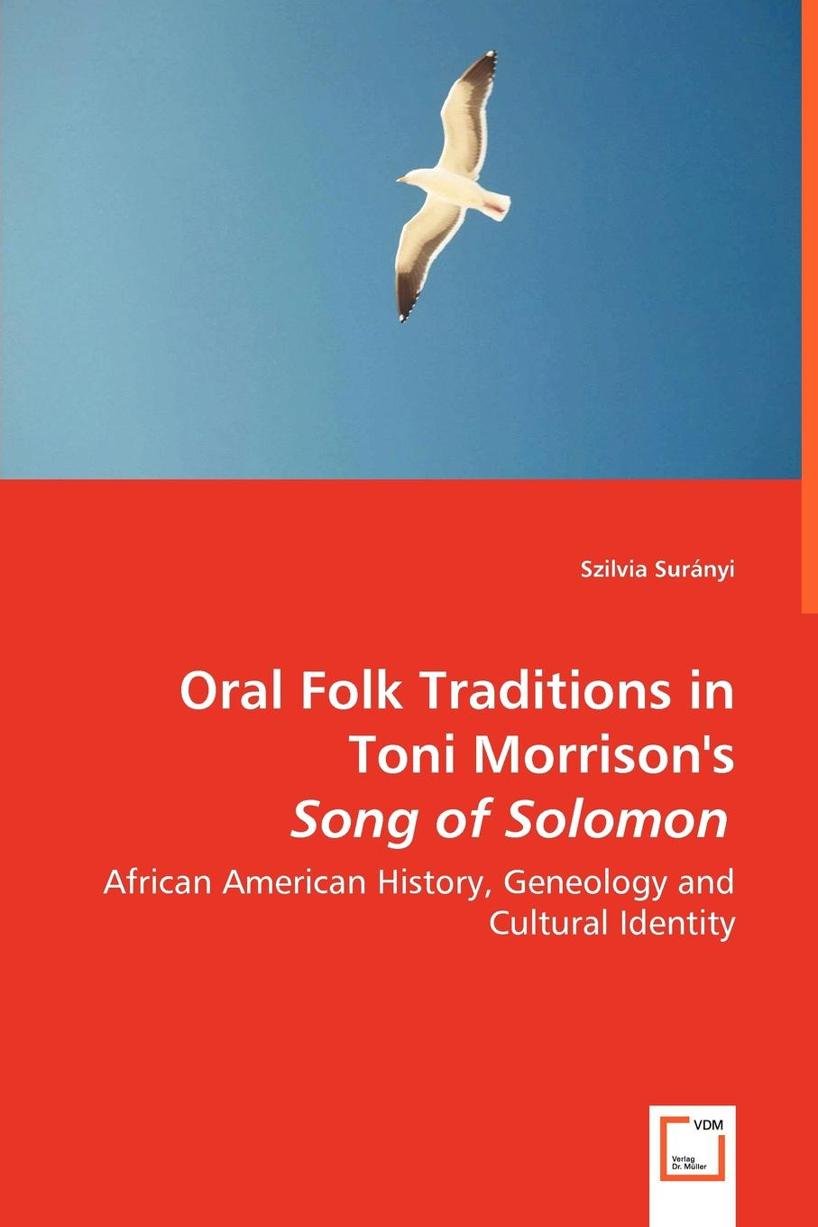 Szilvia Surányi Oral Folk Traditions in Toni Morrison.s Song of Solomon - African American History, Geneology and Cultural Identity цена в Москве и Питере