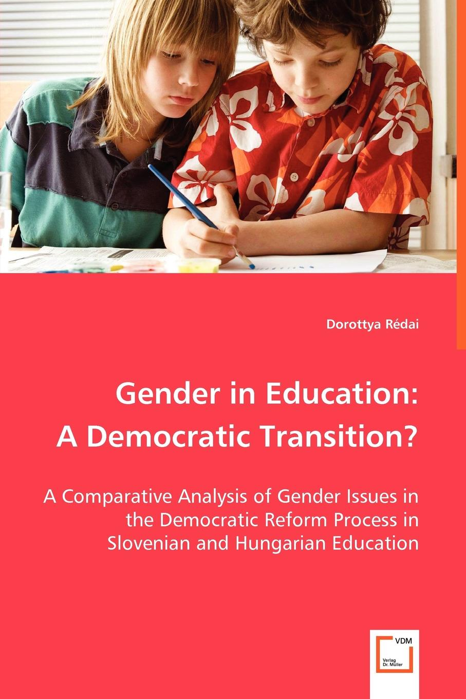 Dorottya Rédai Gender in Education. A Democratic Transition. - A Comparative Analysis of Gender Issues in the Democratic Reform Process in Slovenian and Hungarian Education недорго, оригинальная цена
