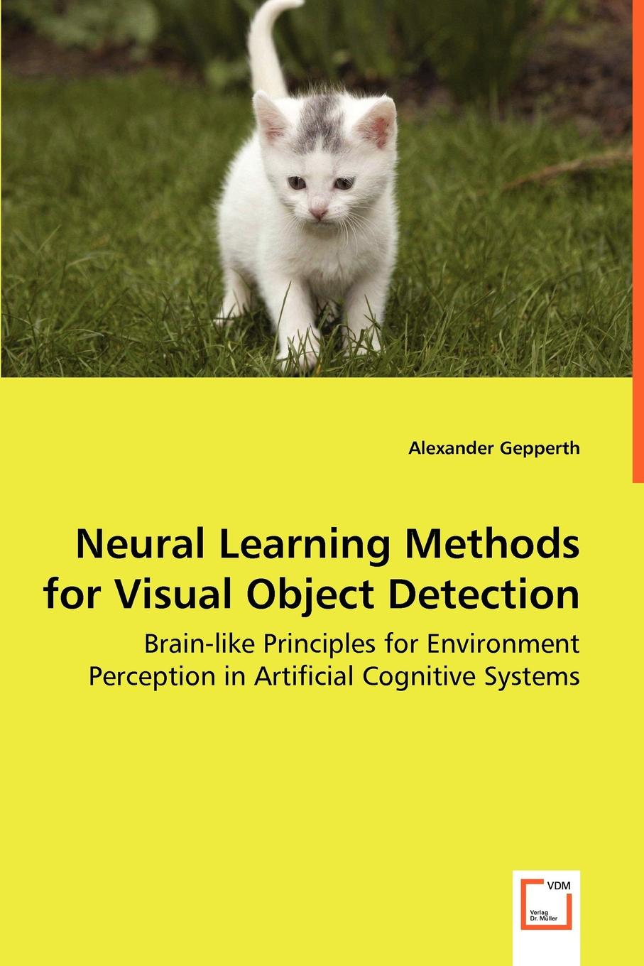 Alexander Gepperth Neural Learning Methods for Visual Object Detection - Brain-like Principles for Environment Perception in Artificial Cognitive Systems blackmore richard doddridge cradock nowell a tale of the new forest volume 2 of 3