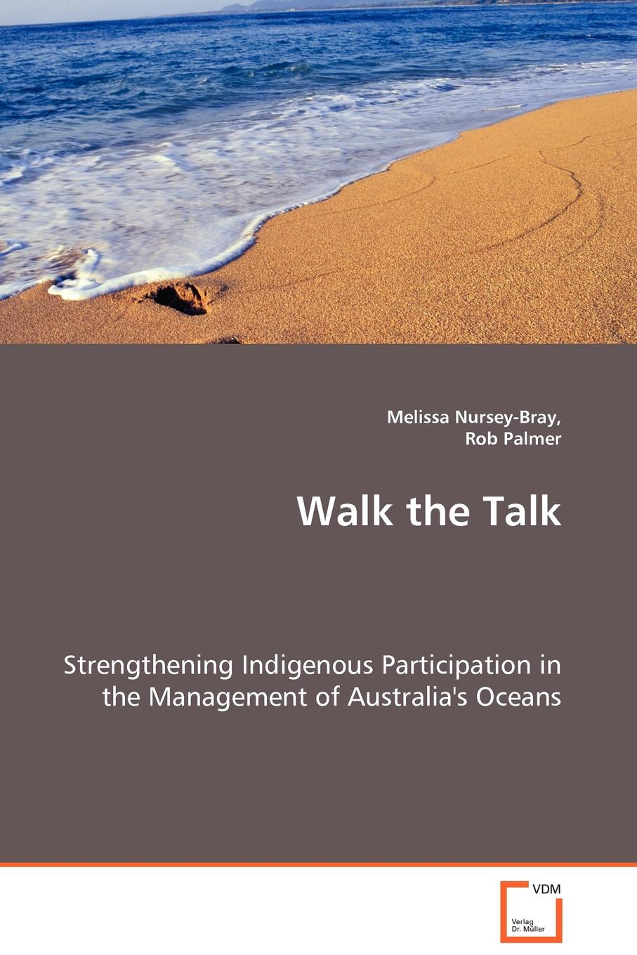 Melissa Nursey-Bray, Rob Palmer Walk the Talk - Strengthening Indigenous Participation in the Management of Australia.s Oceans indigenous voices