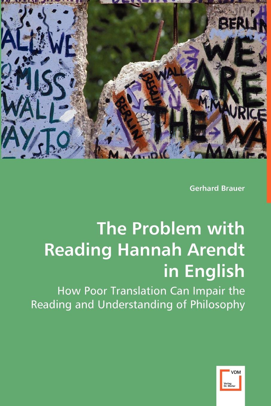 Gerhard Brauer The Problem with Reading Hannah Arendt in English - How Poor Translation Can Impair the Reading and Understanding of Philosophy hannah arendt the origins of totalitarianism
