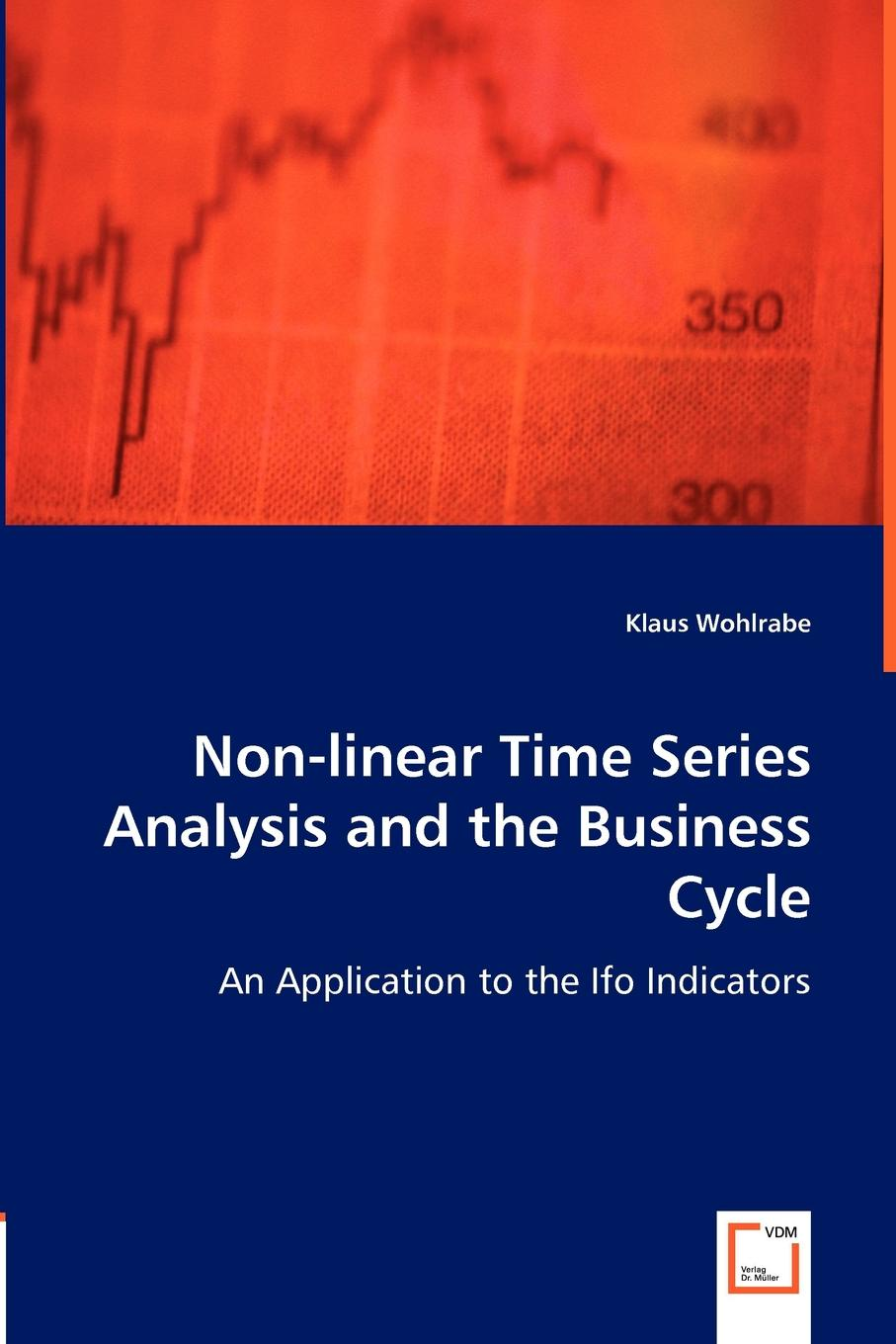 Klaus Wohlrabe Non-linear Time Series Analysis and the Business Cycle marc paolella s linear models and time series analysis regression anova arma and garch