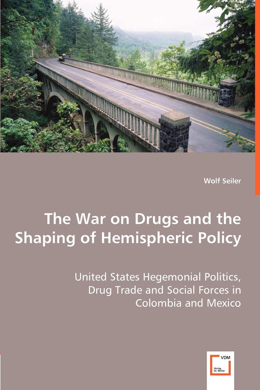 Wolf Seiler The War on Drugs and the Shaping of Hemispheric Policy - United States Hegemonial Politics, bromley american hegemony and world oil