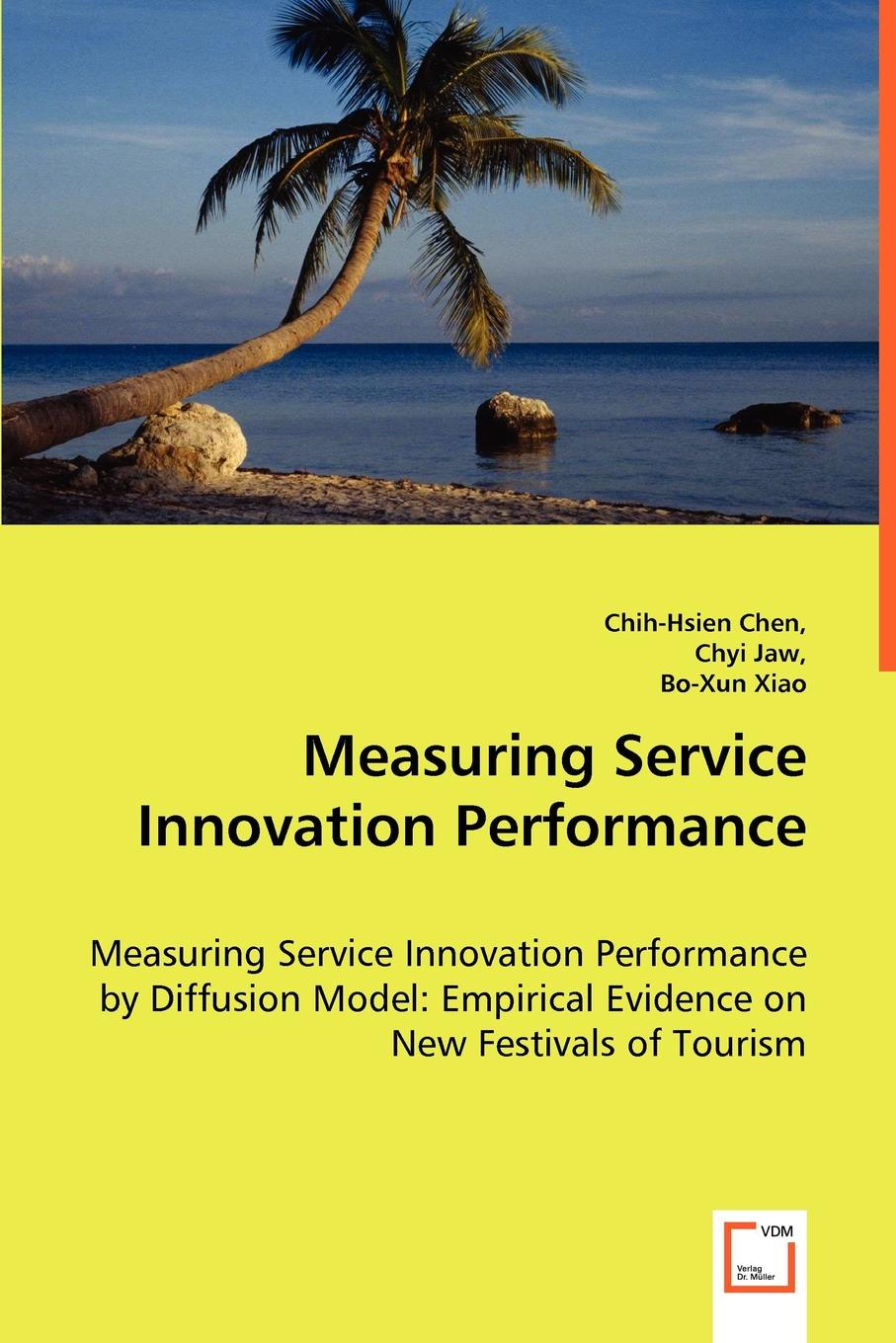 Chih-Hsien Chen, Chyi Jaw, Bo-Xun Xiao Measuring Service Innovation Performance - Measuring Service Innovation Performance by Diffusion Model. Empirical Evidence on New Festivals of Tourism цены