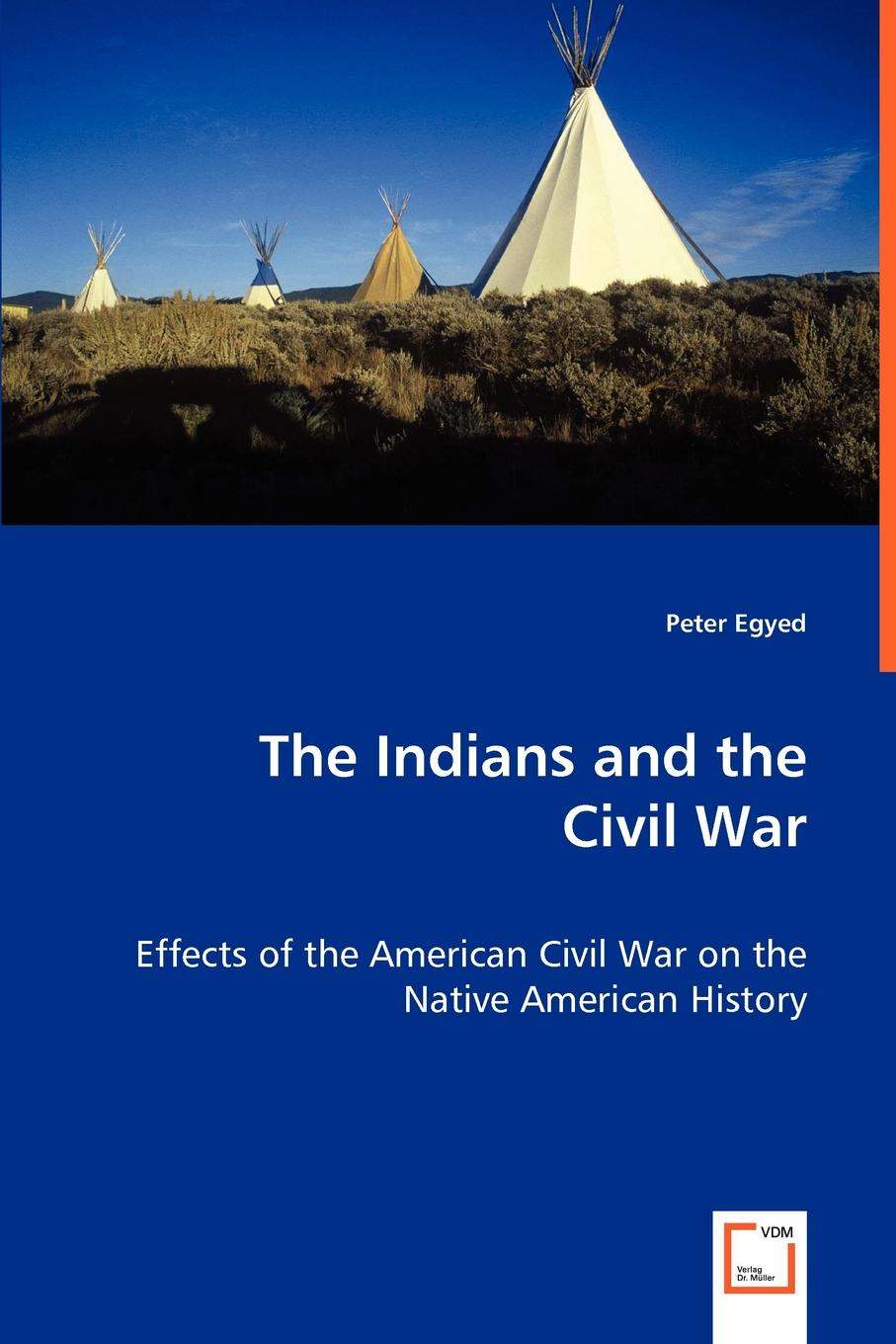 Peter Egyed The Indians and the Civil War - Effects of the American Civil War on the Native American History