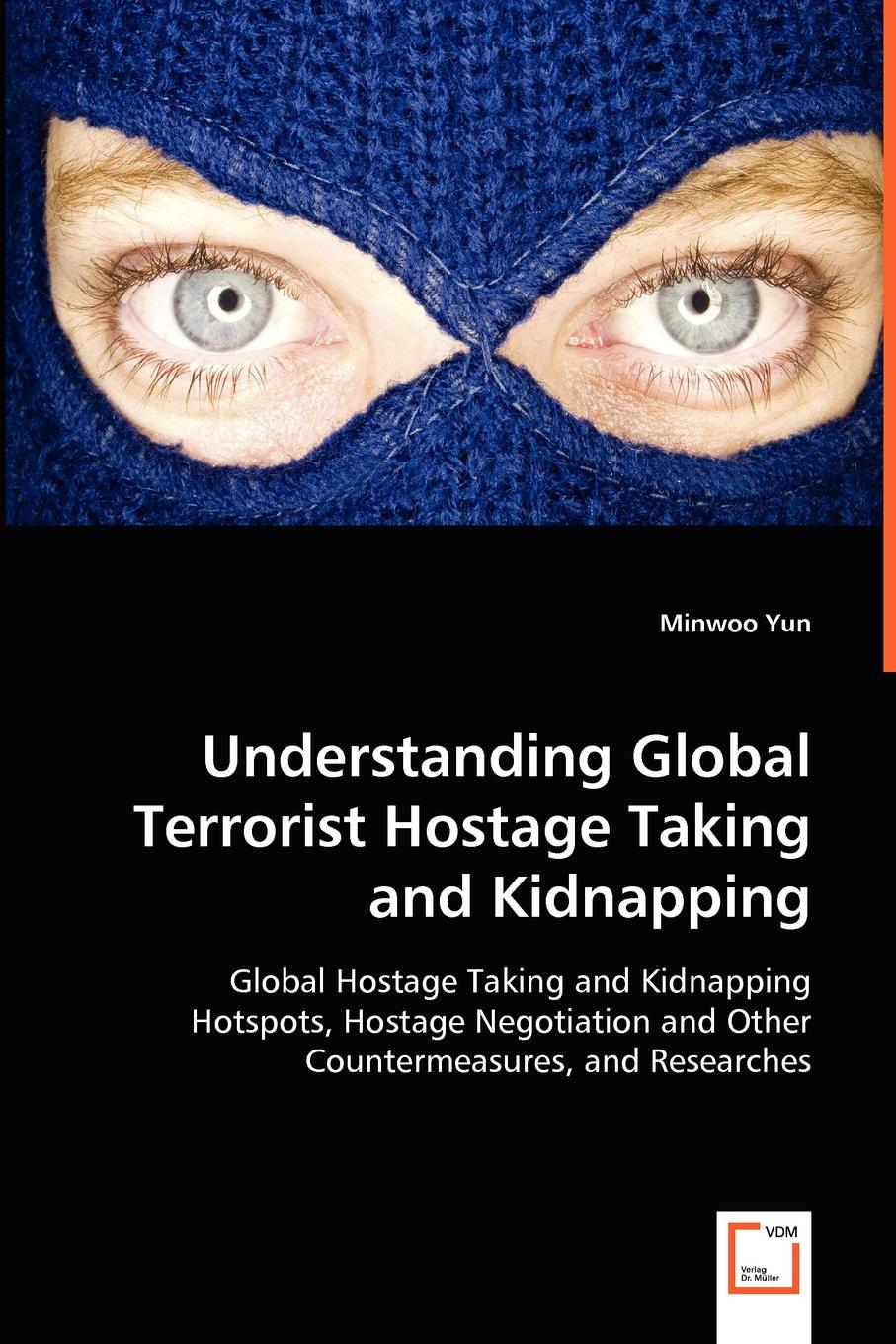 Minwoo Yun Understanding Global Terrorist Hostage Taking and Kidnapping hostage taker