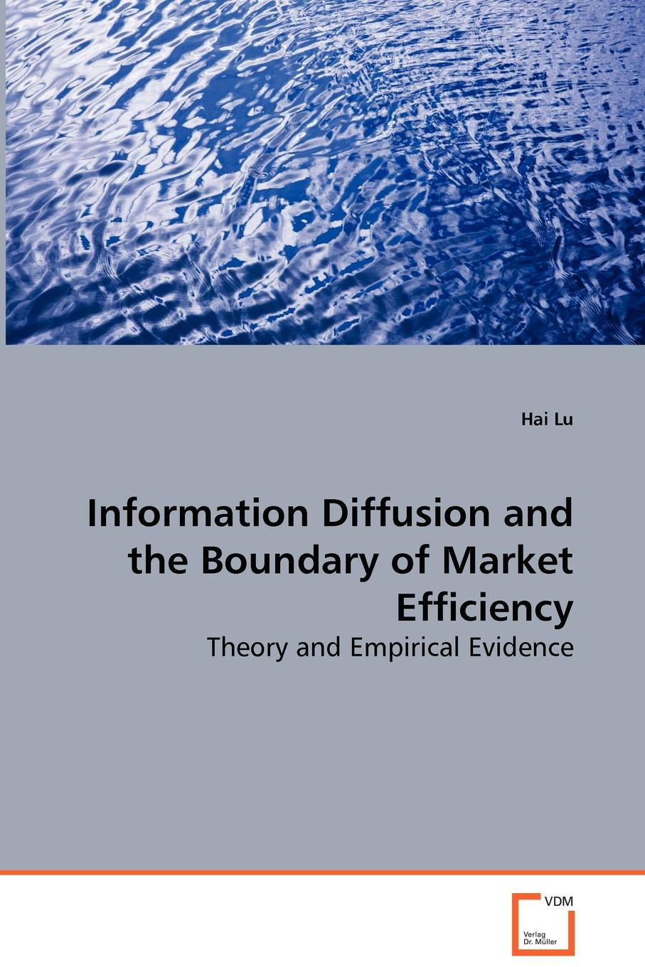 Hai Lu Information Diffusion and the Boundary of Market Efficiency - Theory and Empirical Evidence halil kiymaz market microstructure in emerging and developed markets price discovery information flows and transaction costs