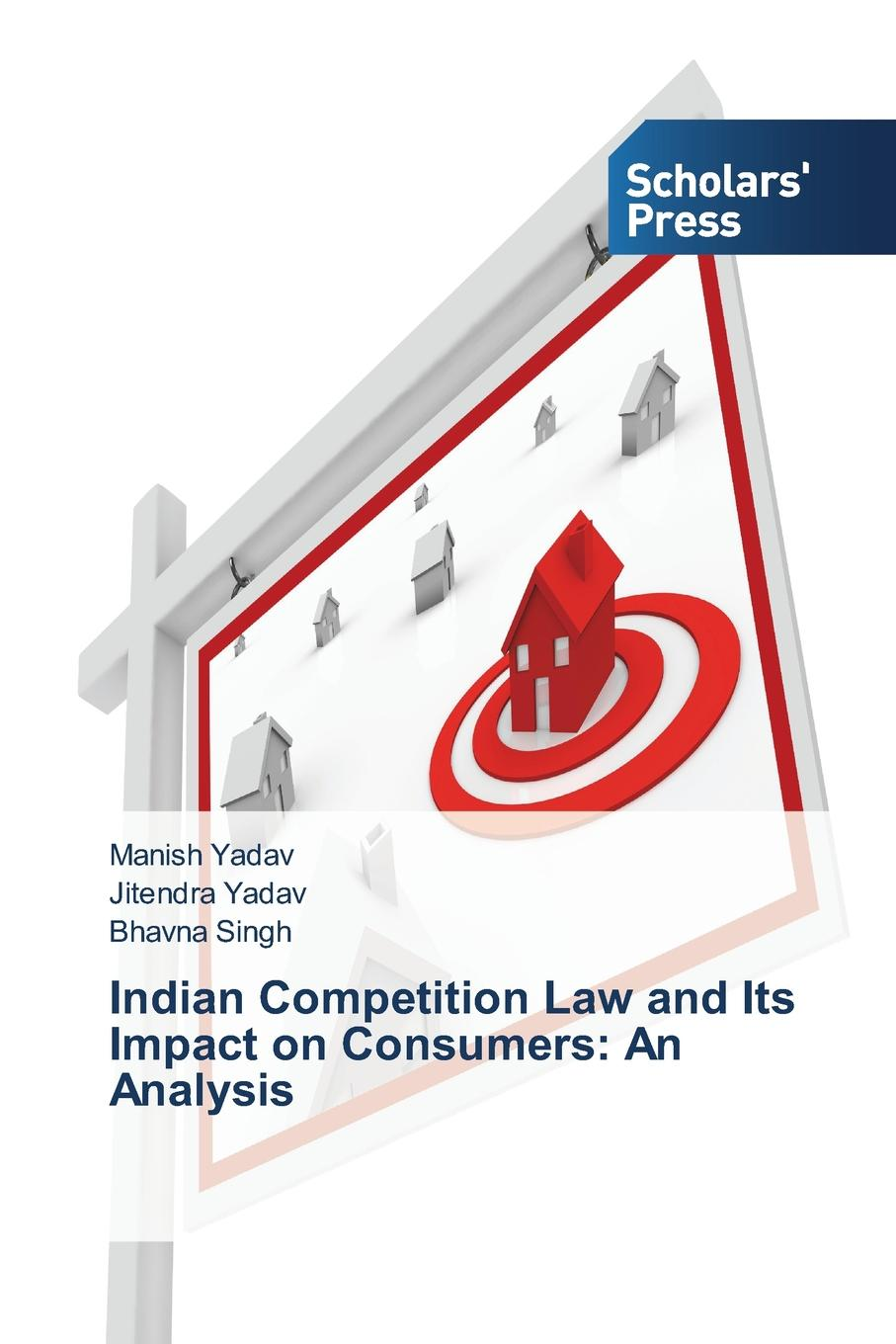 Yadav Manish, Yadav Jitendra, Singh Bhavna Indian Competition Law and Its Impact on Consumers. An Analysis claus dieter ehlermann mel marquis european competition law annual 2007