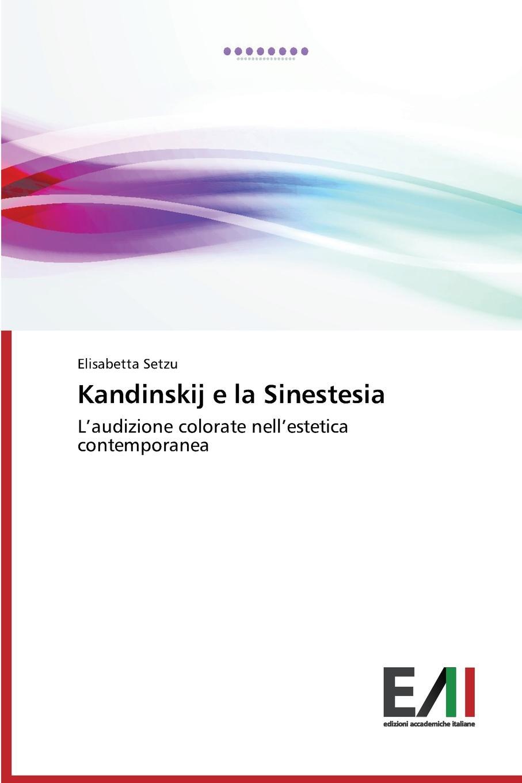 Setzu Elisabetta Kandinskij e la Sinestesia girolamo gargiolli l arte della seta in firenze