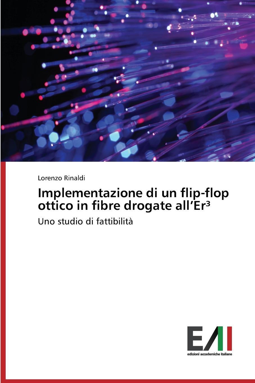 Rinaldi Lorenzo Implementazione di un flip-flop ottico in fibre drogate all.Er. pradella francesco modellazione comparativa di sistemi di certificazione energetica