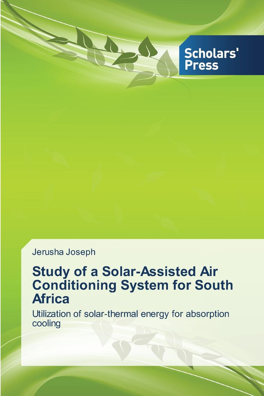 Joseph Jerusha Study of a Solar-Assisted Air Conditioning System for South Africa debajyoti bose krishnam goyal vidushi bhardwaj design and development of a solar parabolic concentrator and integration with a solar desalination system