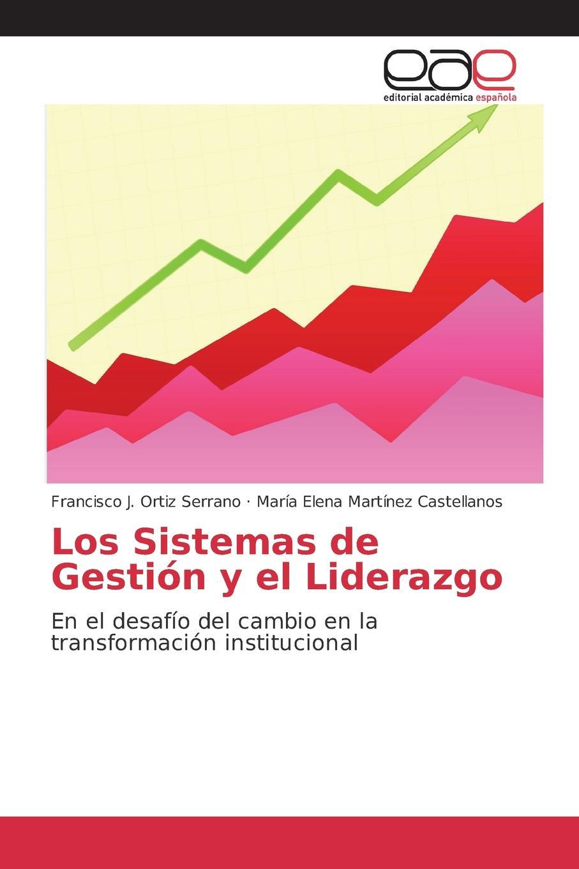 Ortiz Serrano Francisco J., Martínez Castellanos María Elena Los Sistemas de Gestion y el Liderazgo bolanos cardozo jose yamid meci y sistema de gestion de calidad