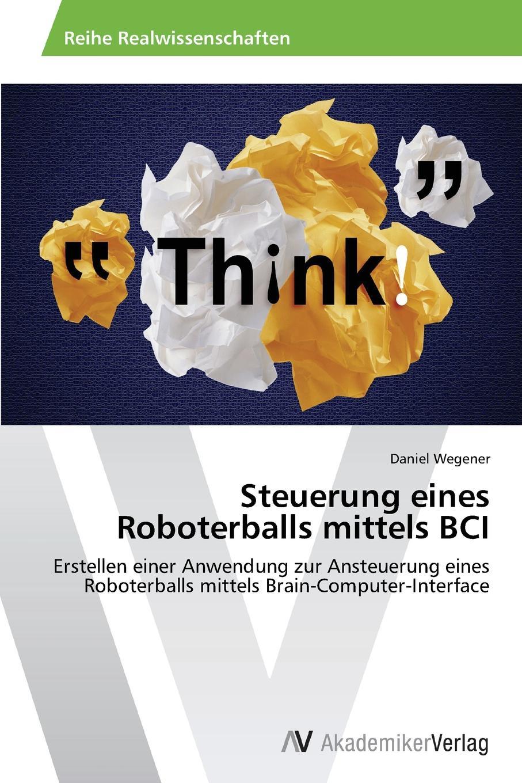 цена Wegener Daniel Steuerung eines Roboterballs mittels BCI онлайн в 2017 году