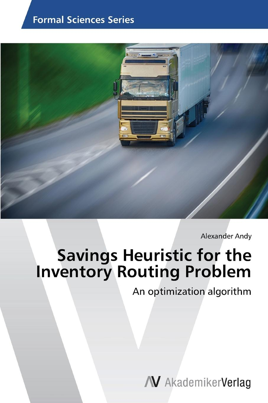 Andy Alexander Savings Heuristic for the Inventory Routing Problem michael roberto a unlocking creativity how to solve any problem and make the best decisions by shifting creative mindsets