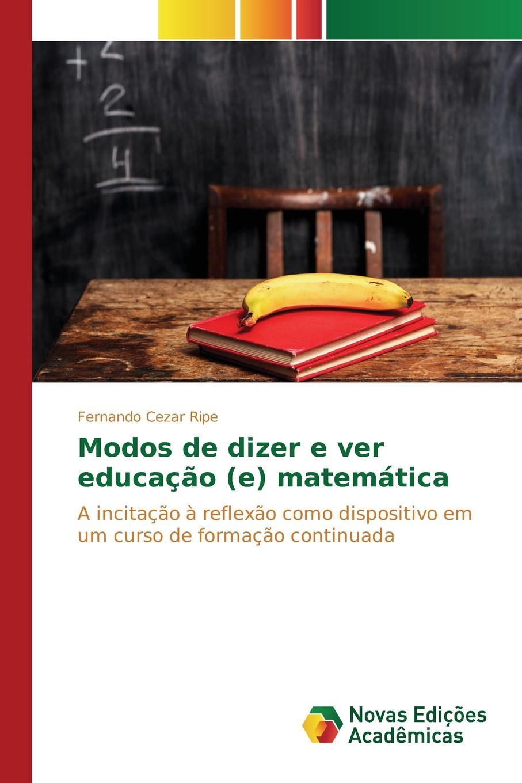 Ripe Fernando Cezar Modos de dizer e ver educacao (e) matematica antônio de oliveira valmyr violao e educacao musical