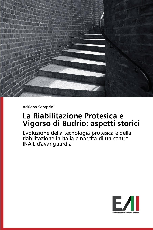 Semprini Adriana La Riabilitazione Protesica e Vigorso di Budrio. aspetti storici pradella francesco modellazione comparativa di sistemi di certificazione energetica
