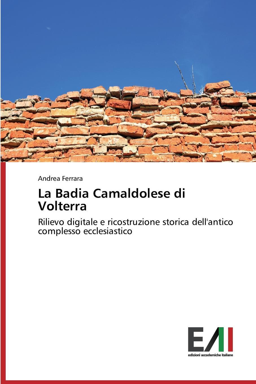 Ferrara Andrea La Badia Camaldolese di Volterra ferrara andrea la badia camaldolese di volterra