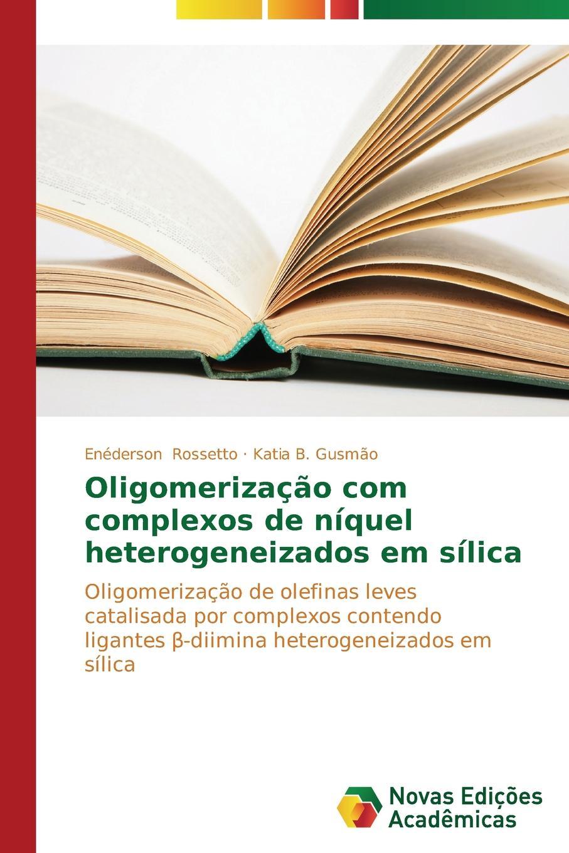 Rossetto Enéderson, B. Gusmão Katia Oligomerizacao com complexos de niquel heterogeneizados em silica двигатель os max kyosho ke21r 74018