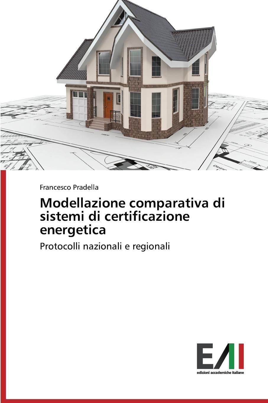 Pradella Francesco Modellazione comparativa di sistemi di certificazione energetica pradella francesco modellazione comparativa di sistemi di certificazione energetica