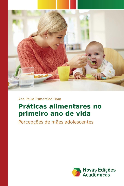 Esmeraldo Lima Ana Paula Praticas alimentares no primeiro ano de vida roberta graziano counseling alimentar como motivar as pessoas a modificar os hábitos alimentares