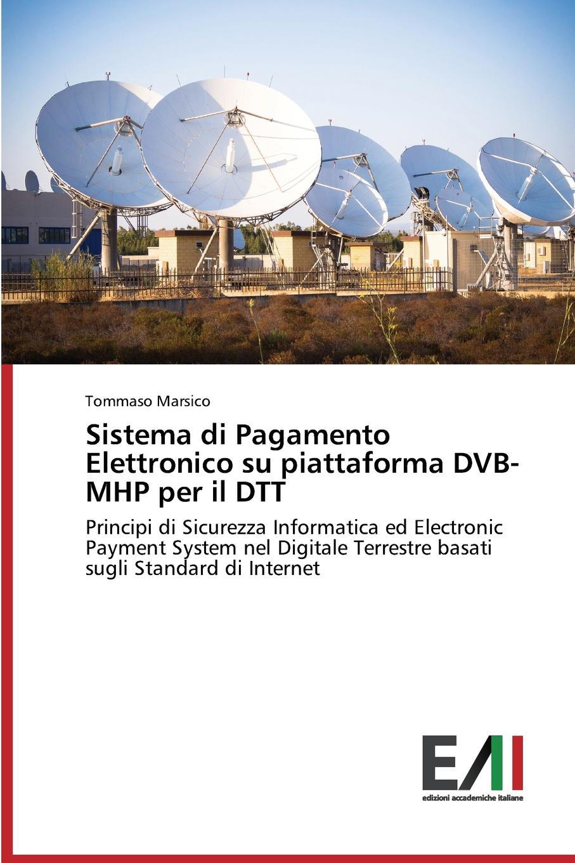 Marsico Tommaso Sistema di Pagamento Elettronico su piattaforma DVB-MHP per il DTT marco gottardo elettronica analogica e digitale con laboratorio e tecniche smd edizione 2017
