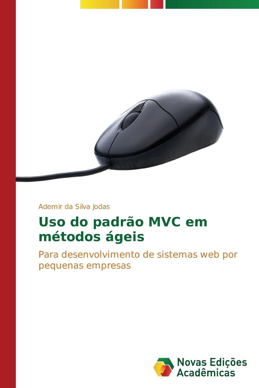 Jodas Ademir da Silva Uso do padrao MVC em metodos ageis jodas ademir da silva uso do padrao mvc em metodos ageis