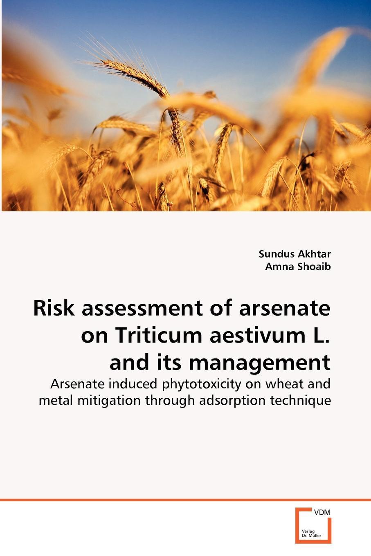 Sundus Akhtar, Amna Shoaib Risk assessment of arsenate on Triticum aestivum L. and its management цена