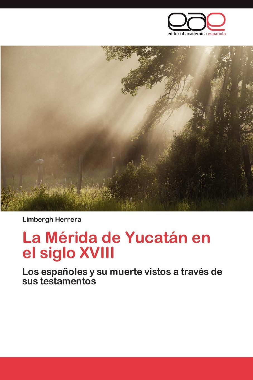 Limbergh Herrera La Merida de Yucatan En El Siglo XVIII un dulce olor a muerte