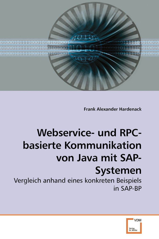 Frank Alexander Hardenack Webservice- und RPC-basierte Kommunikation von Java mit SAP-Systemen