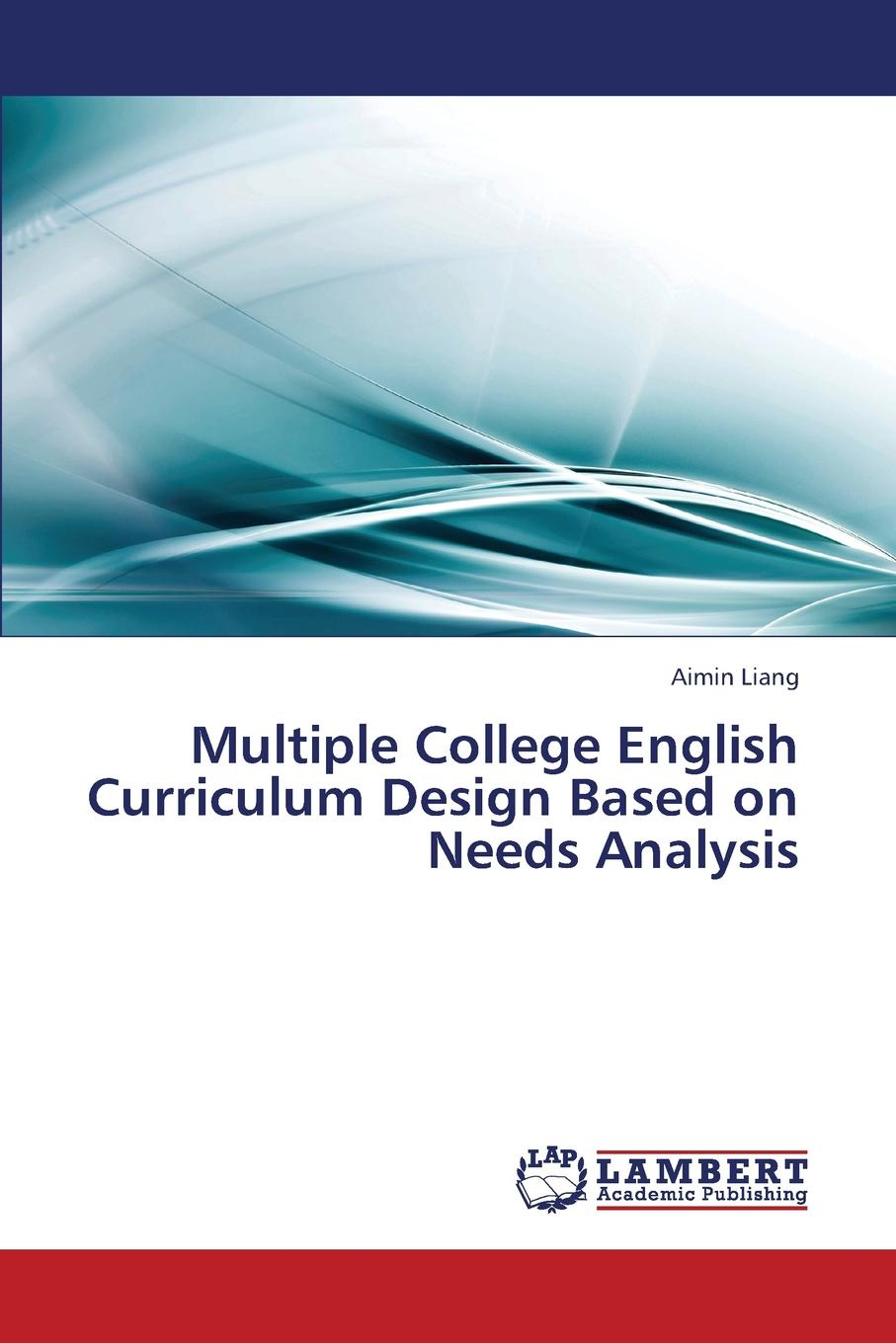 Liang Aimin Multiple College English Curriculum Design Based on Needs Analysis bruce schneier liars and outliers enabling the trust that society needs to thrive