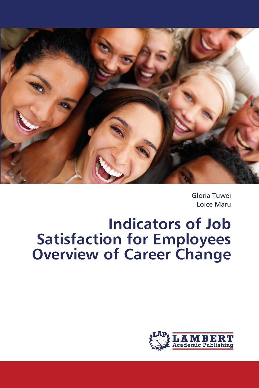 Tuwei Gloria, Maru Loice Indicators of Job Satisfaction for Employees Overview of Career Change staff as change agents