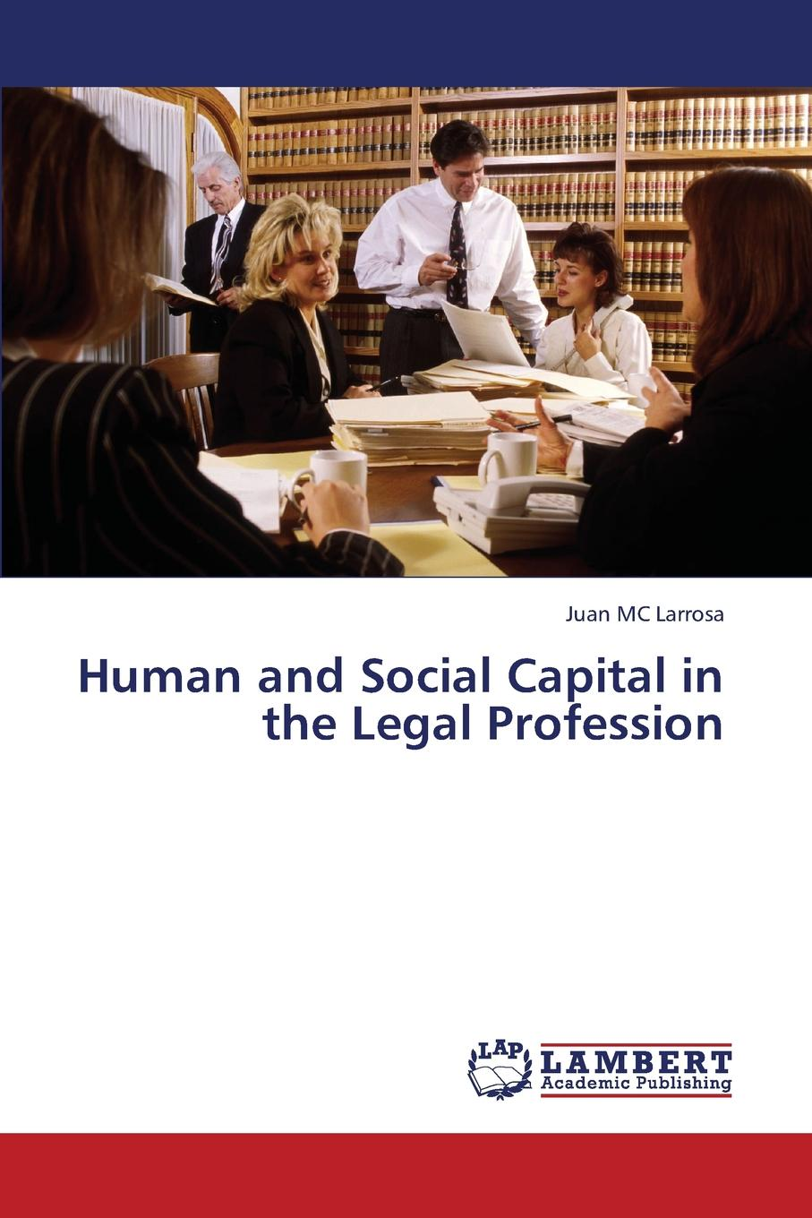 Larrosa Juan MC Human and Social Capital in the Legal Profession juan ramirez handbook of basel iii capital enhancing bank capital in practice