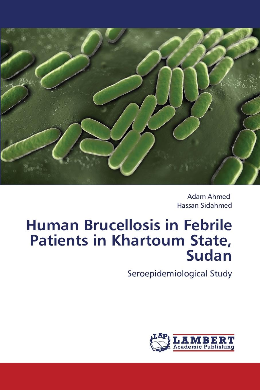 Ahmed Adam, Sidahmed Hassan Human Brucellosis in Febrile Patients in Khartoum State, Sudan недорго, оригинальная цена