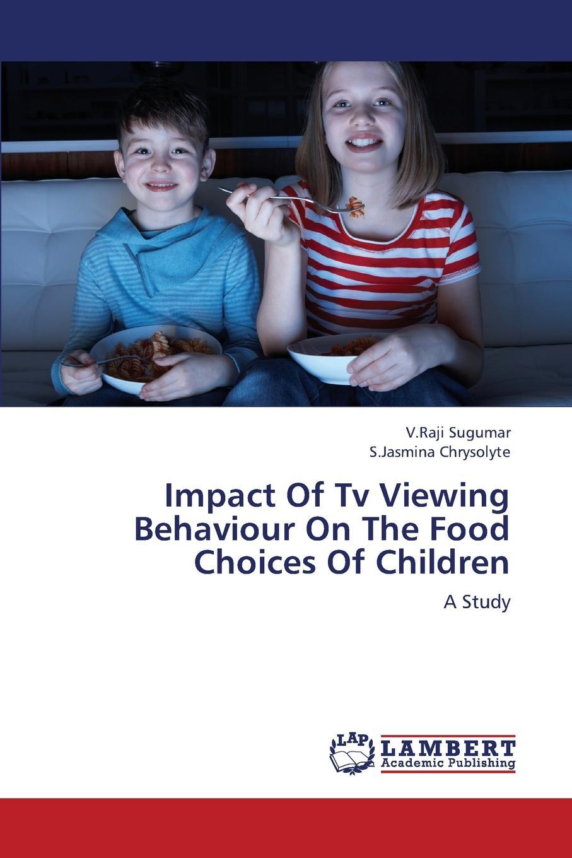 Sugumar V. Raji, Chrysolyte S. Jasmina Impact of TV Viewing Behaviour on the Food Choices of Children behaviour skills of mentally retarded children