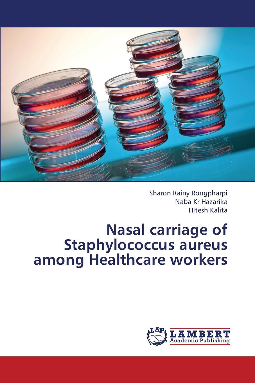 Rainy Rongpharpi Sharon, Hazarika Naba Kr, Kalita Hitesh Nasal Carriage of Staphylococcus Aureus Among Healthcare Workers nasal carriage of staphylococcus aureus