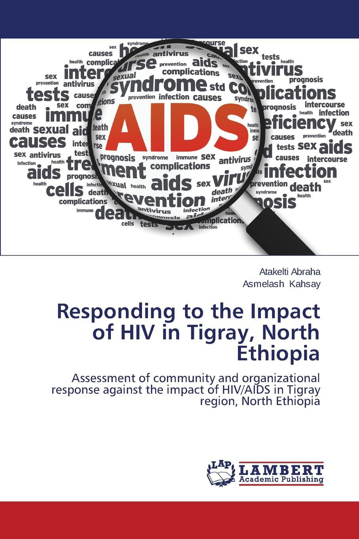 Abraha Atakelti, Kahsay Asmelash Responding to the Impact of HIV in Tigray, North Ethiopia цена