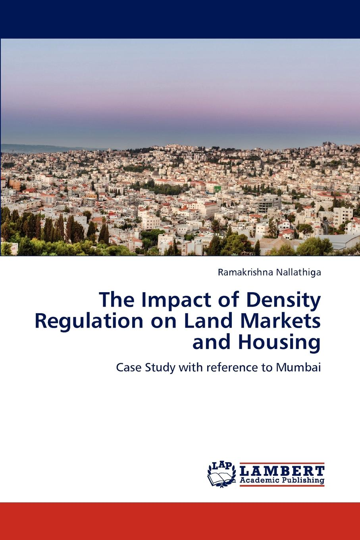 Ramakrishna Nallathiga The Impact of Density Regulation on Land Markets and Housing цены