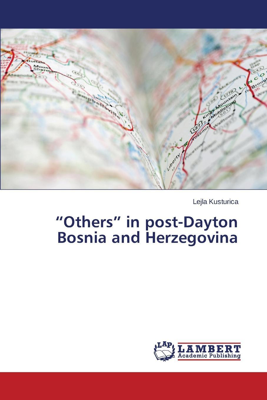 Kusturica Lejla Others in Post-Dayton Bosnia and Herzegovina alex jeffrey the improvised state sovereignty performance and agency in dayton bosnia
